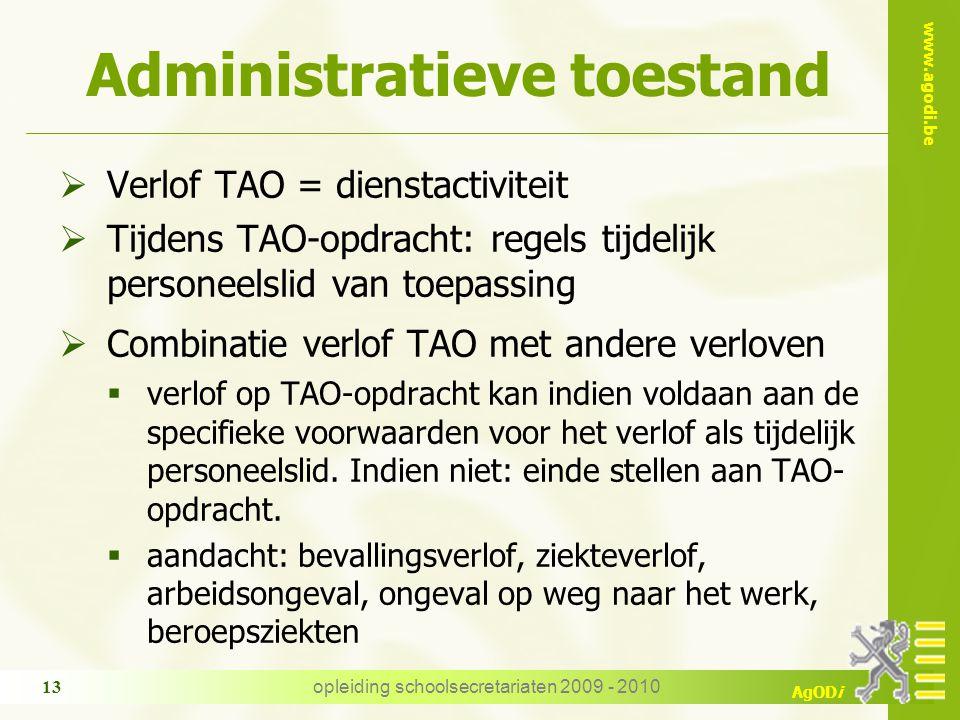 www.agodi.be AgODi opleiding schoolsecretariaten 2009 - 2010 13 Administratieve toestand  Verlof TAO = dienstactiviteit  Tijdens TAO-opdracht: regel