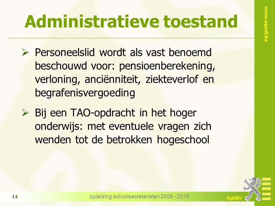 www.agodi.be AgODi opleiding schoolsecretariaten 2009 - 2010 14 Administratieve toestand  Personeelslid wordt als vast benoemd beschouwd voor: pensio