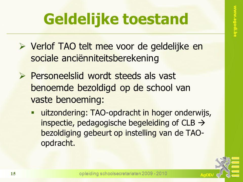 www.agodi.be AgODi opleiding schoolsecretariaten 2009 - 2010 15 Geldelijke toestand  Verlof TAO telt mee voor de geldelijke en sociale anciënniteitsb
