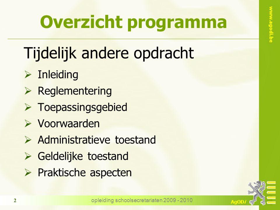 www.agodi.be AgODi opleiding schoolsecretariaten 2009 - 2010 2 Overzicht programma Tijdelijk andere opdracht  Inleiding  Reglementering  Toepassing