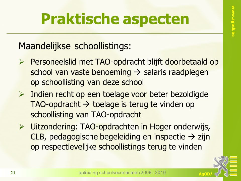 www.agodi.be AgODi opleiding schoolsecretariaten 2009 - 2010 21 Praktische aspecten Maandelijkse schoollistings:  Personeelslid met TAO-opdracht blij