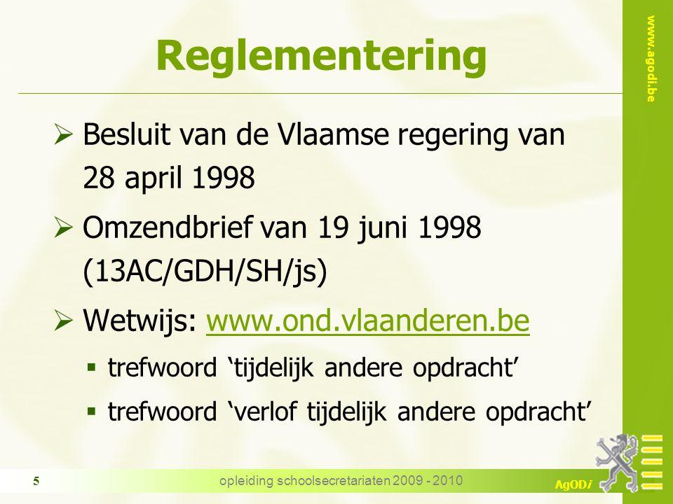 www.agodi.be AgODi opleiding schoolsecretariaten 2009 - 2010 5 Reglementering  Besluit van de Vlaamse regering van 28 april 1998  Omzendbrief van 19 juni 1998 (13AC/GDH/SH/js)  Wetwijs: www.ond.vlaanderen.bewww.ond.vlaanderen.be  trefwoord 'tijdelijk andere opdracht'  trefwoord 'verlof tijdelijk andere opdracht'