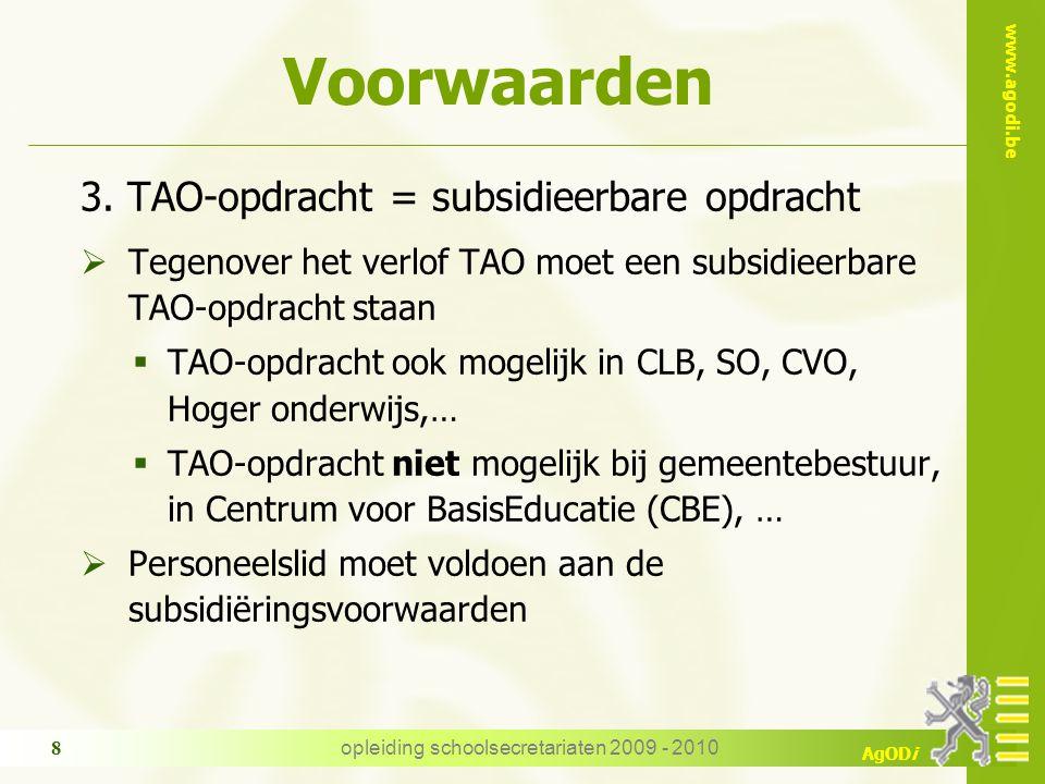 www.agodi.be AgODi opleiding schoolsecretariaten 2009 - 2010 8 Voorwaarden 3. TAO-opdracht = subsidieerbare opdracht  Tegenover het verlof TAO moet e