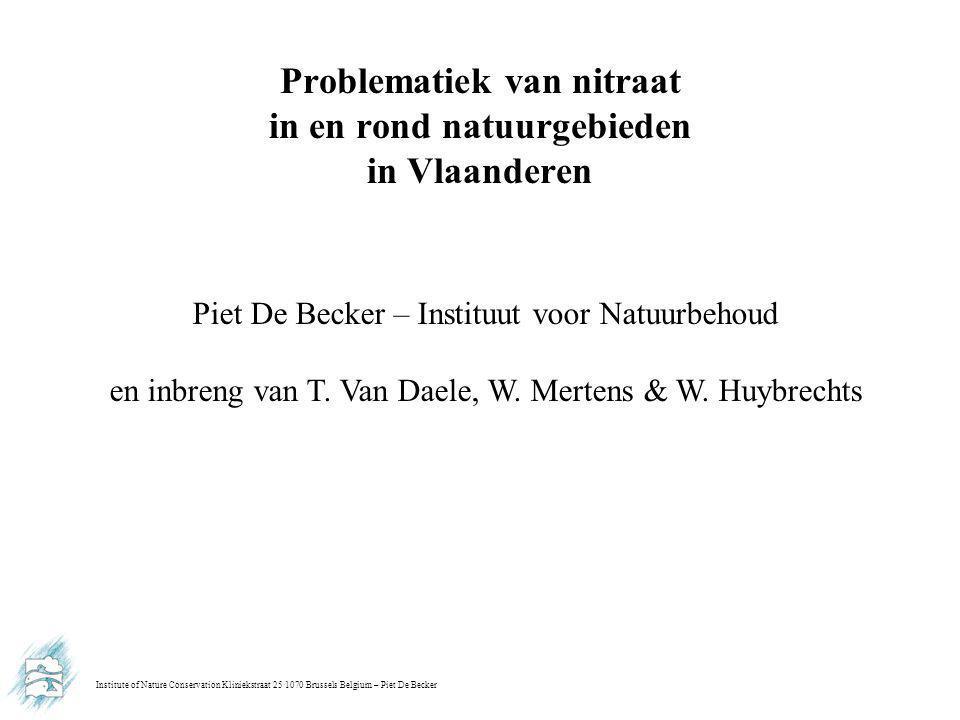 Institute of Nature Conservation Kliniekstraat 25 1070 Brussels Belgium – Piet De Becker Problematiek van nitraat in en rond natuurgebieden in Vlaanderen Piet De Becker – Instituut voor Natuurbehoud en inbreng van T.