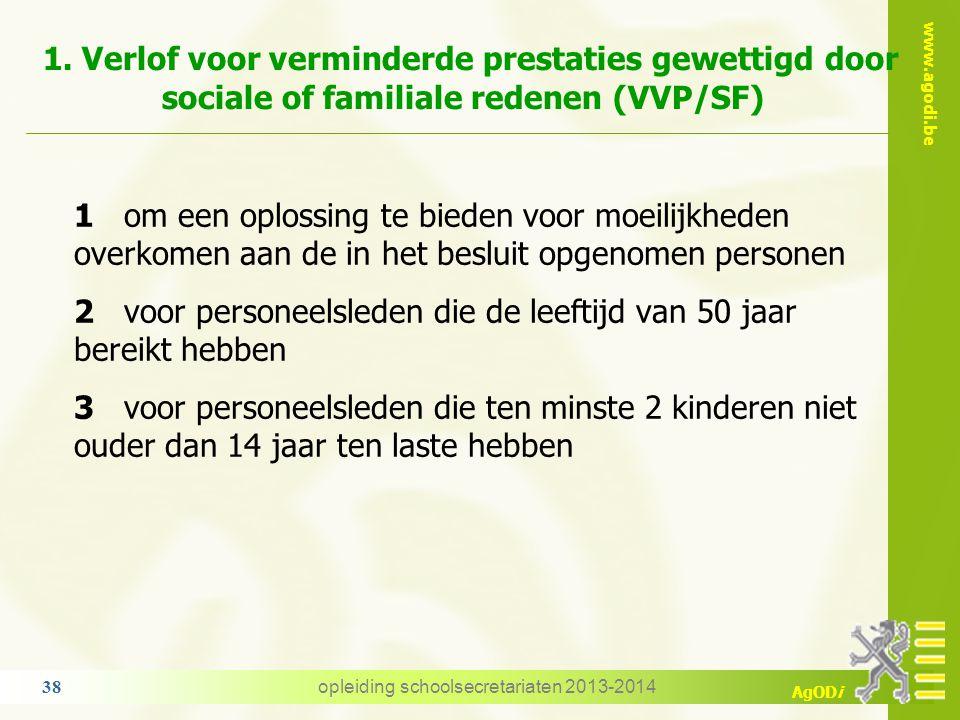 www.agodi.be AgODi 4. VVP - AVP 1. Verlof voor verminderde prestaties gewettigd door sociale of familiale redenen (VVP/SF) 2. Afwezigheid voor vermind