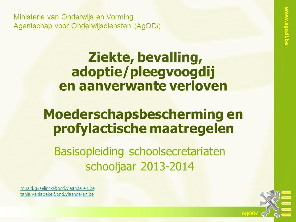 www.agodi.be AgODi Bedreiging beroepsziekte tijdens de zwangerschap en moederschapsbescherming Basisopleiding schoolsecretariaten 2013-2014 Zie ook cursus schoolsecretariaten