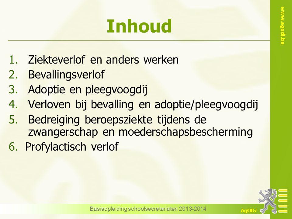 www.agodi.be AgODi Basisopleiding schoolsecretariaten 2013-2014 Inhoud 1.Ziekteverlof en anders werken 2.Bevallingsverlof 3.Adoptie en pleegvoogdij 4.