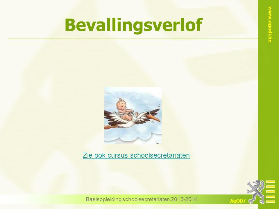www.agodi.be AgODi Bevallingsverlof Basisopleiding schoolsecretariaten 2013-2014 Zie ook cursus schoolsecretariaten