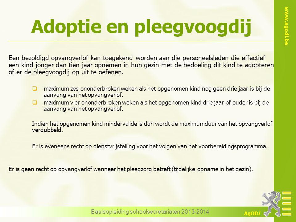 www.agodi.be AgODi Adoptie en pleegvoogdij Basisopleiding schoolsecretariaten 2013-2014 Een bezoldigd opvangverlof kan toegekend worden aan die person