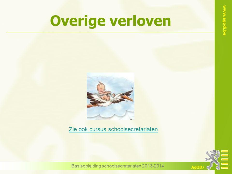 www.agodi.be AgODi Overige verloven Basisopleiding schoolsecretariaten 2013-2014 Zie ook cursus schoolsecretariaten