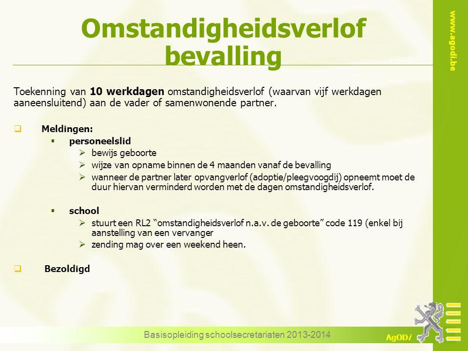 www.agodi.be AgODi Omstandigheidsverlof bevalling Basisopleiding schoolsecretariaten 2013-2014 Toekenning van 10 werkdagen omstandigheidsverlof (waarv