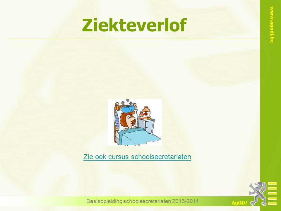 www.agodi.be AgODi Ziekteverlof Basisopleiding schoolsecretariaten 2013-2014 Zie ook cursus schoolsecretariaten