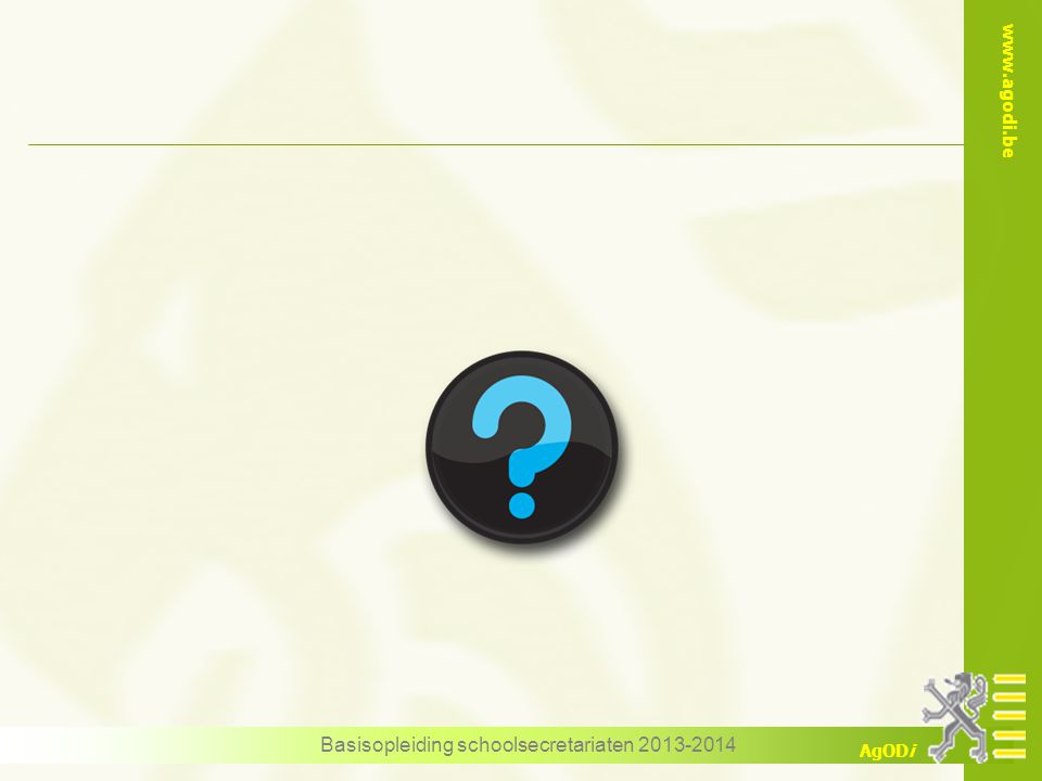 www.agodi.be AgODi Basisopleiding schoolsecretariaten 2013-2014