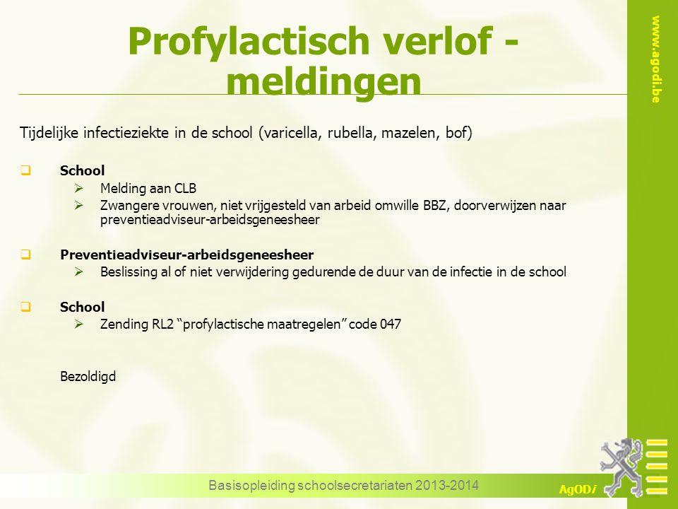 www.agodi.be AgODi Profylactisch verlof - meldingen Basisopleiding schoolsecretariaten 2013-2014 Tijdelijke infectieziekte in de school (varicella, ru