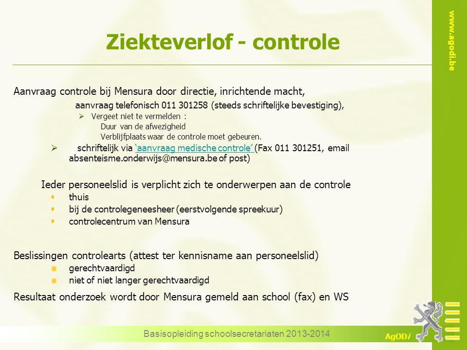 www.agodi.be AgODi Ziekteverlof - controle Aanvraag controle bij Mensura door directie, inrichtende macht, aanvraag telefonisch 011 301258 (steeds sch
