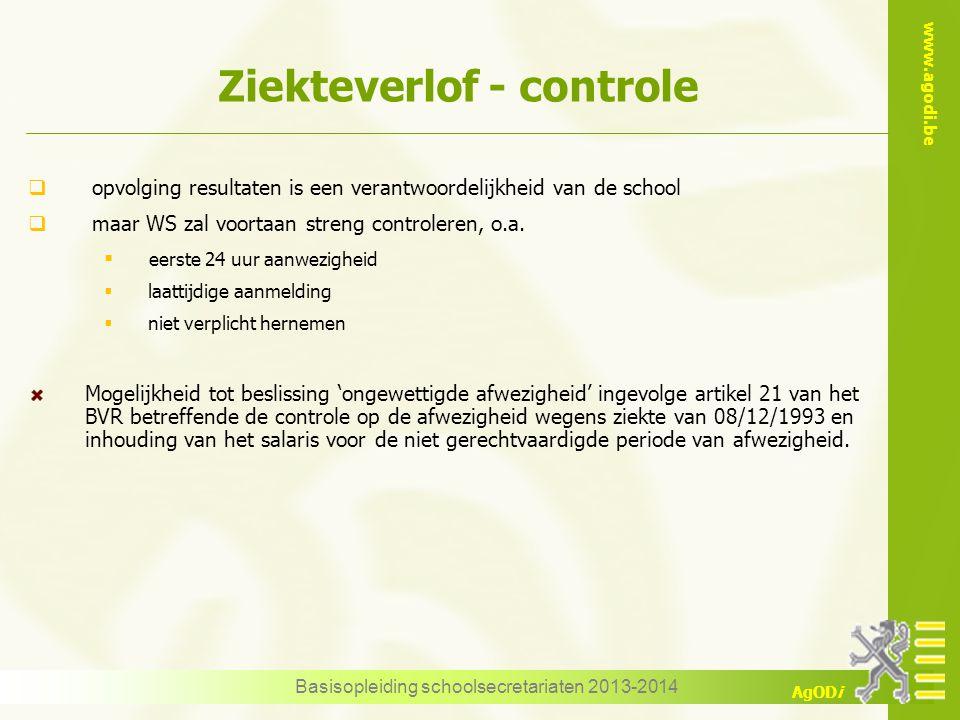www.agodi.be AgODi Ziekteverlof - controle  opvolging resultaten is een verantwoordelijkheid van de school  maar WS zal voortaan streng controleren,
