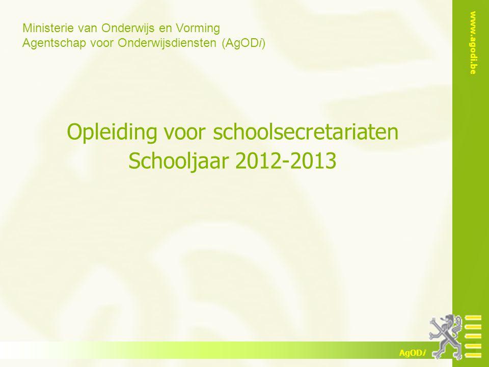 Ministerie van Onderwijs en Vorming Agentschap voor Onderwijsdiensten (AgODi) www.agodi.be AgODi Opleiding voor schoolsecretariaten Schooljaar 2012-2013