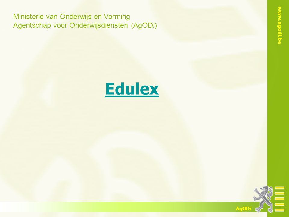 Ministerie van Onderwijs en Vorming Agentschap voor Onderwijsdiensten (AgODi) www.agodi.be AgODi Edulex