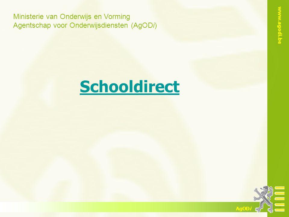 Ministerie van Onderwijs en Vorming Agentschap voor Onderwijsdiensten (AgODi) www.agodi.be AgODi Schooldirect