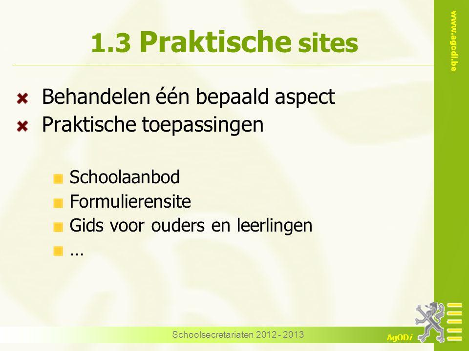 www.agodi.be AgODi Schoolsecretariaten 2012 - 2013 1.3 Praktische sites Behandelen één bepaald aspect Praktische toepassingen Schoolaanbod Formulierensite Gids voor ouders en leerlingen …