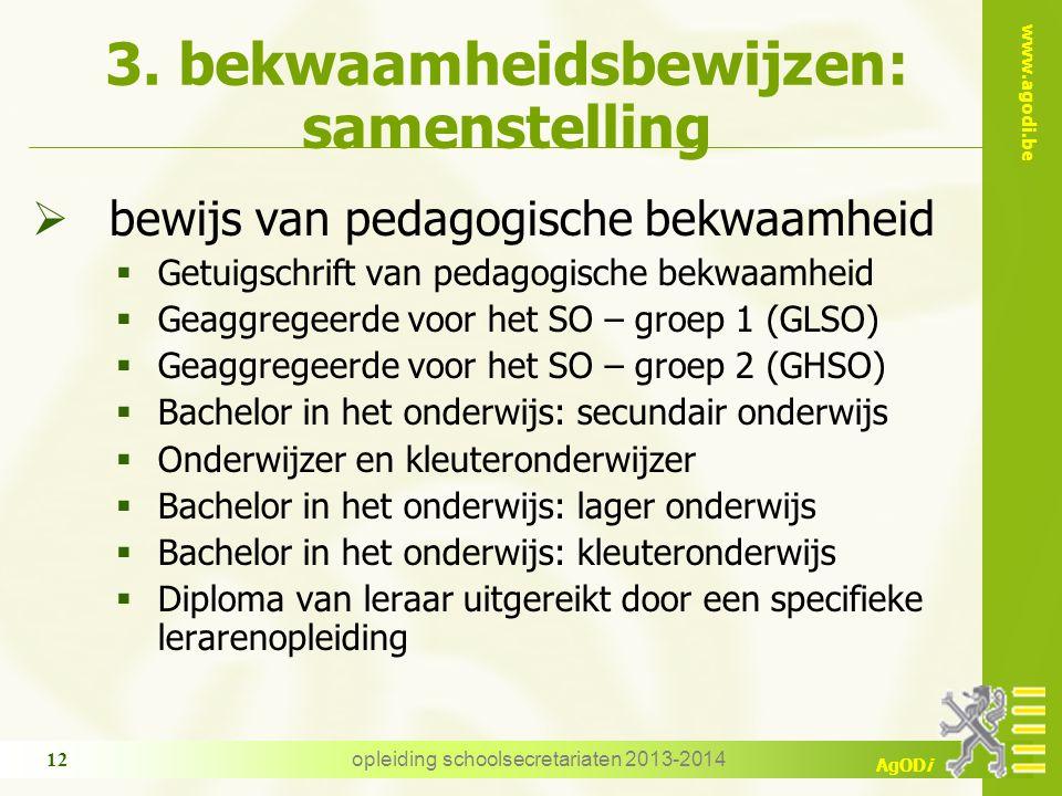 www.agodi.be AgODi opleiding schoolsecretariaten 2013-2014 12 3. bekwaamheidsbewijzen: samenstelling  bewijs van pedagogische bekwaamheid  Getuigsch