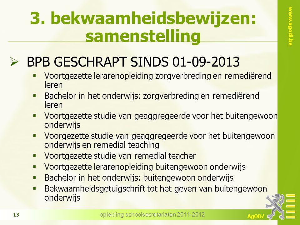 www.agodi.be AgODi 3. bekwaamheidsbewijzen: samenstelling  BPB GESCHRAPT SINDS 01-09-2013  Voortgezette lerarenopleiding zorgverbreding en remediëre