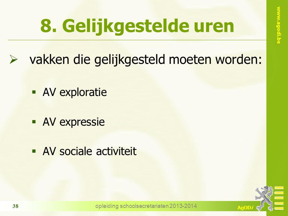 www.agodi.be AgODi opleiding schoolsecretariaten 2013-2014 38 8. Gelijkgestelde uren  vakken die gelijkgesteld moeten worden:  AV exploratie  AV ex