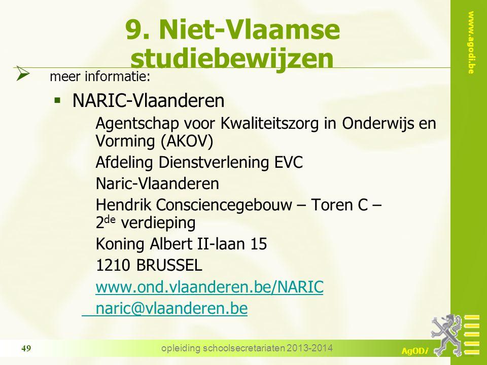 www.agodi.be AgODi opleiding schoolsecretariaten 2013-2014 49 9. Niet-Vlaamse studiebewijzen  meer informatie:  NARIC-Vlaanderen Agentschap voor Kwa