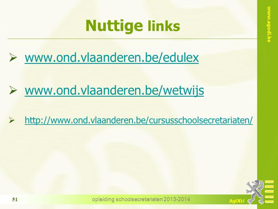 www.agodi.be AgODi opleiding schoolsecretariaten 2013-2014 51 Nuttige links  www.ond.vlaanderen.be/edulex www.ond.vlaanderen.be/edulex  www.ond.vlaa