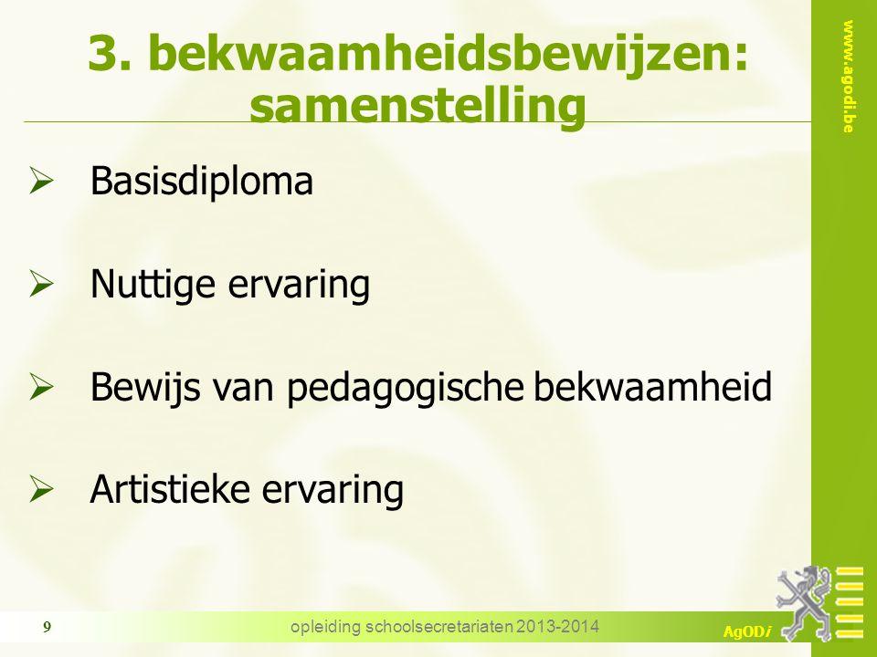 www.agodi.be AgODi opleiding schoolsecretariaten 2013-2014 9 3. bekwaamheidsbewijzen: samenstelling  Basisdiploma  Nuttige ervaring  Bewijs van ped