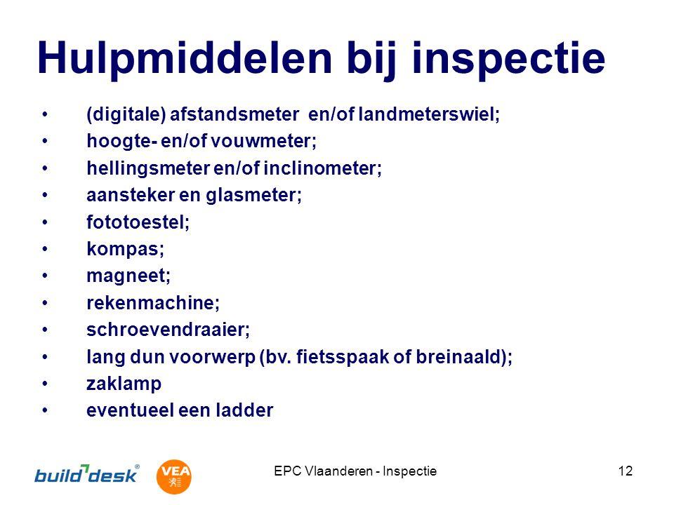 EPC Vlaanderen - Inspectie12 Hulpmiddelen bij inspectie (digitale) afstandsmeter en/of landmeterswiel; hoogte- en/of vouwmeter; hellingsmeter en/of in