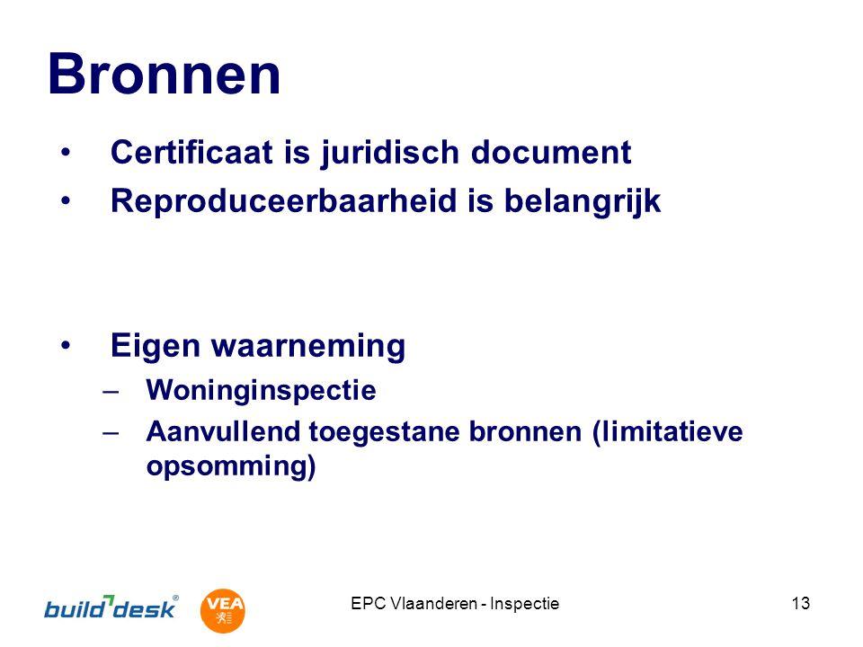EPC Vlaanderen - Inspectie13 Bronnen Certificaat is juridisch document Reproduceerbaarheid is belangrijk Eigen waarneming –Woninginspectie –Aanvullend