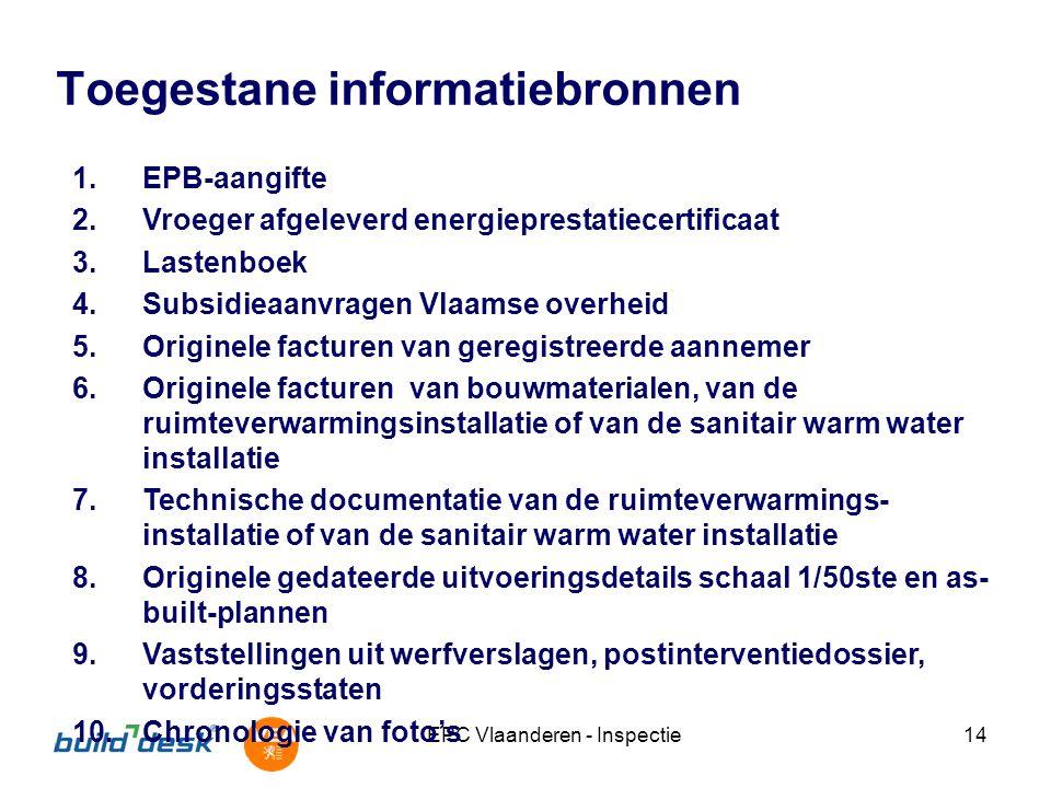EPC Vlaanderen - Inspectie14 Toegestane informatiebronnen 1.EPB-aangifte 2.Vroeger afgeleverd energieprestatiecertificaat 3.Lastenboek 4.Subsidieaanvr