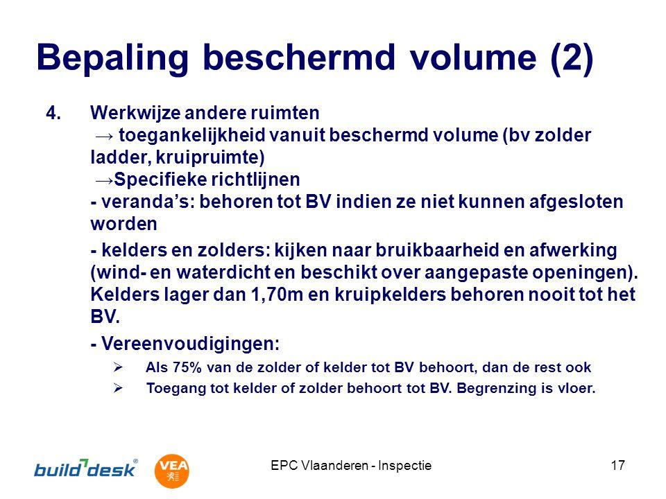 EPC Vlaanderen - Inspectie17 Bepaling beschermd volume (2) 4.Werkwijze andere ruimten → toegankelijkheid vanuit beschermd volume (bv zolder ladder, kr