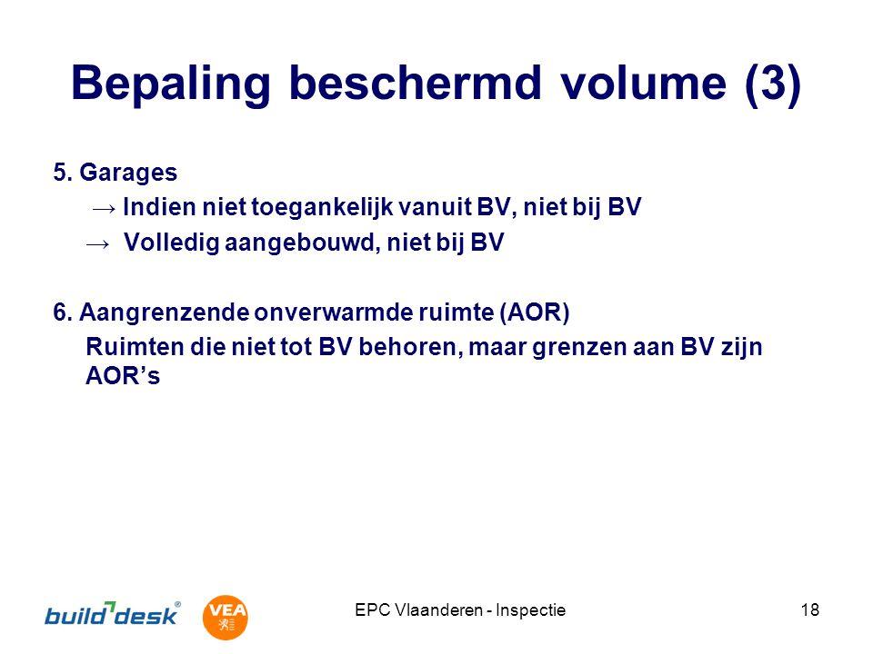 EPC Vlaanderen - Inspectie18 Bepaling beschermd volume (3) 5. Garages → Indien niet toegankelijk vanuit BV, niet bij BV → Volledig aangebouwd, niet bi