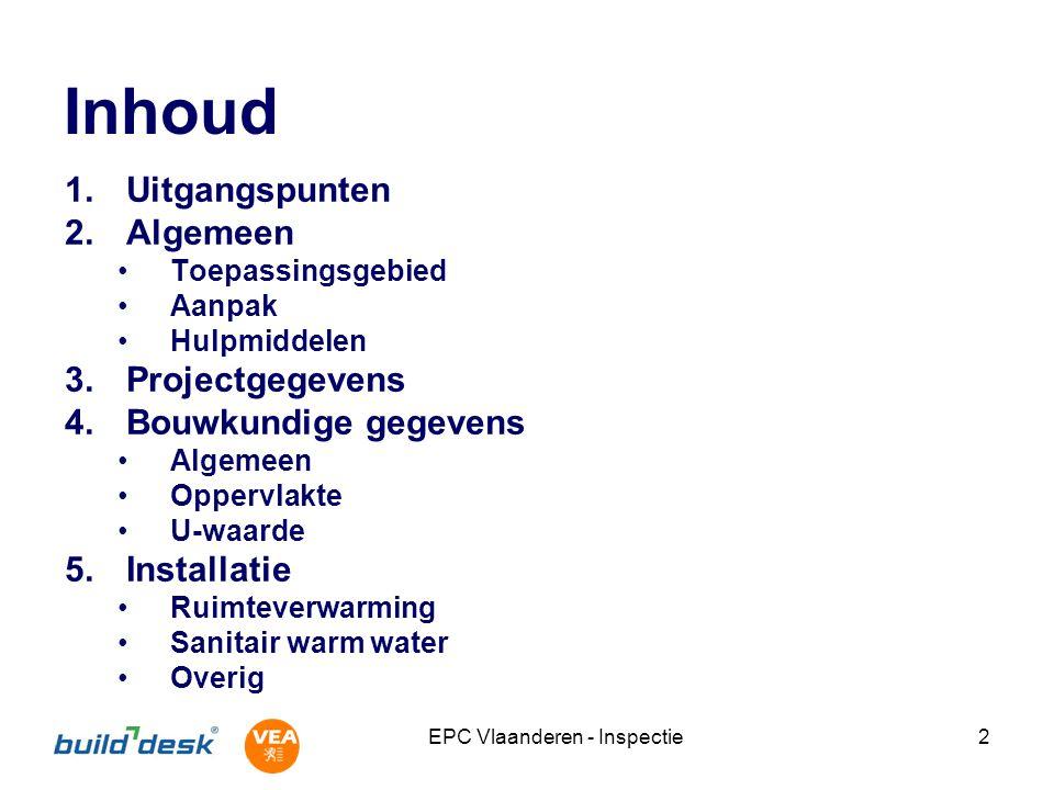 EPC Vlaanderen - Inspectie2 Inhoud 1.Uitgangspunten 2.Algemeen Toepassingsgebied Aanpak Hulpmiddelen 3.Projectgegevens 4.Bouwkundige gegevens Algemeen