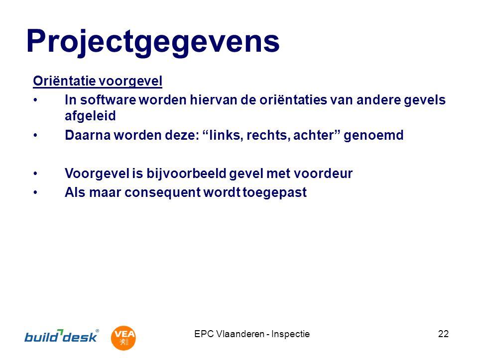 EPC Vlaanderen - Inspectie22 Projectgegevens Oriëntatie voorgevel In software worden hiervan de oriëntaties van andere gevels afgeleid Daarna worden d