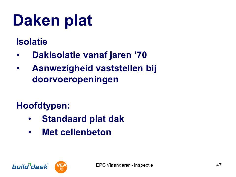 EPC Vlaanderen - Inspectie47 Daken plat Isolatie Dakisolatie vanaf jaren '70 Aanwezigheid vaststellen bij doorvoeropeningen Hoofdtypen: Standaard plat