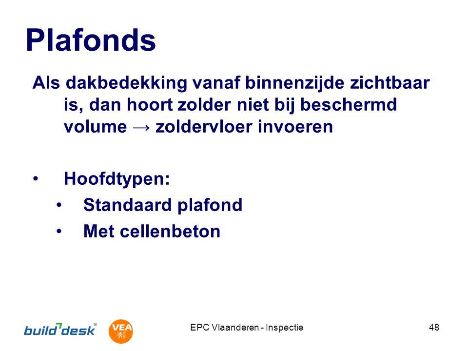 EPC Vlaanderen - Inspectie48 Plafonds Als dakbedekking vanaf binnenzijde zichtbaar is, dan hoort zolder niet bij beschermd volume → zoldervloer invoer