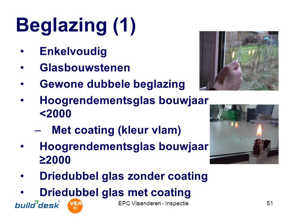 EPC Vlaanderen - Inspectie51 Beglazing (1) Enkelvoudig Glasbouwstenen Gewone dubbele beglazing Hoogrendementsglas bouwjaar <2000 –Met coating (kleur v