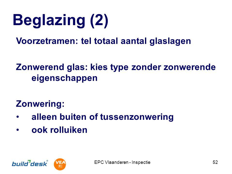 EPC Vlaanderen - Inspectie52 Beglazing (2) Voorzetramen: tel totaal aantal glaslagen Zonwerend glas: kies type zonder zonwerende eigenschappen Zonweri