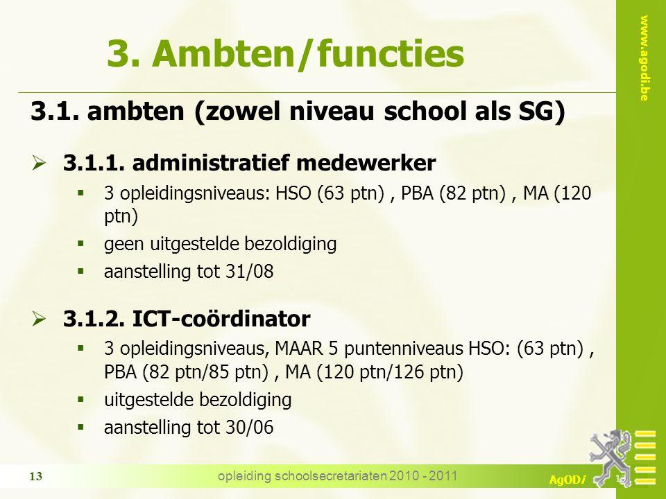 www.agodi.be AgODi opleiding schoolsecretariaten 2010 - 2011 13 3. Ambten/functies 3.1. ambten (zowel niveau school als SG)  3.1.1. administratief me
