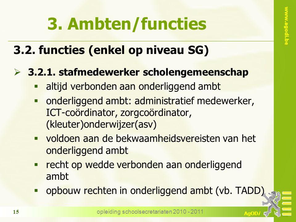 www.agodi.be AgODi opleiding schoolsecretariaten 2010 - 2011 15 3. Ambten/functies 3.2. functies (enkel op niveau SG)  3.2.1. stafmedewerker scholeng