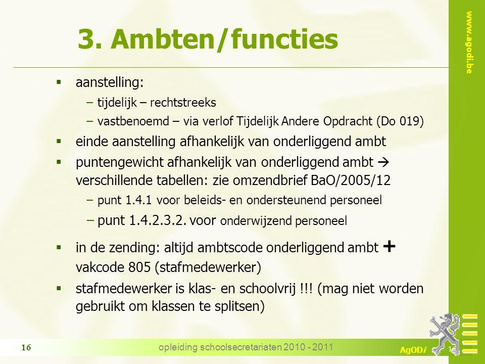 www.agodi.be AgODi opleiding schoolsecretariaten 2010 - 2011 16 3. Ambten/functies  aanstelling: −tijdelijk – rechtstreeks −vastbenoemd – via verlof