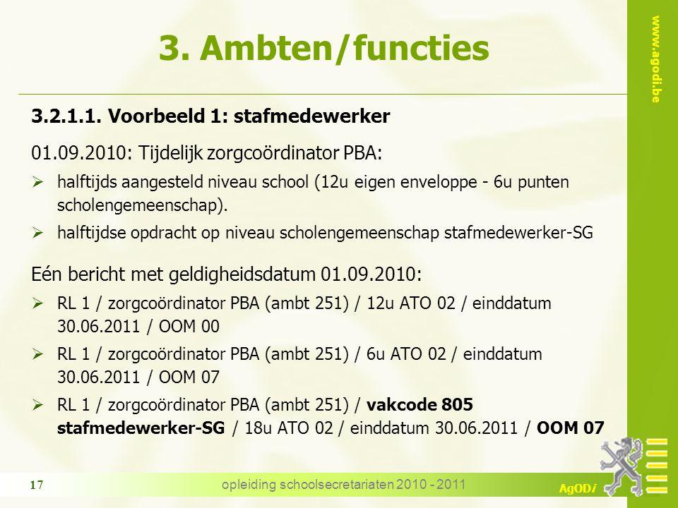 www.agodi.be AgODi opleiding schoolsecretariaten 2010 - 2011 17 3. Ambten/functies 3.2.1.1. Voorbeeld 1: stafmedewerker 01.09.2010: Tijdelijk zorgcoör