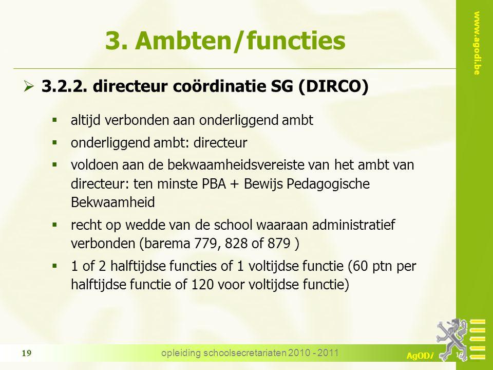www.agodi.be AgODi opleiding schoolsecretariaten 2010 - 2011 19 3. Ambten/functies  3.2.2. directeur coördinatie SG (DIRCO)  altijd verbonden aan on