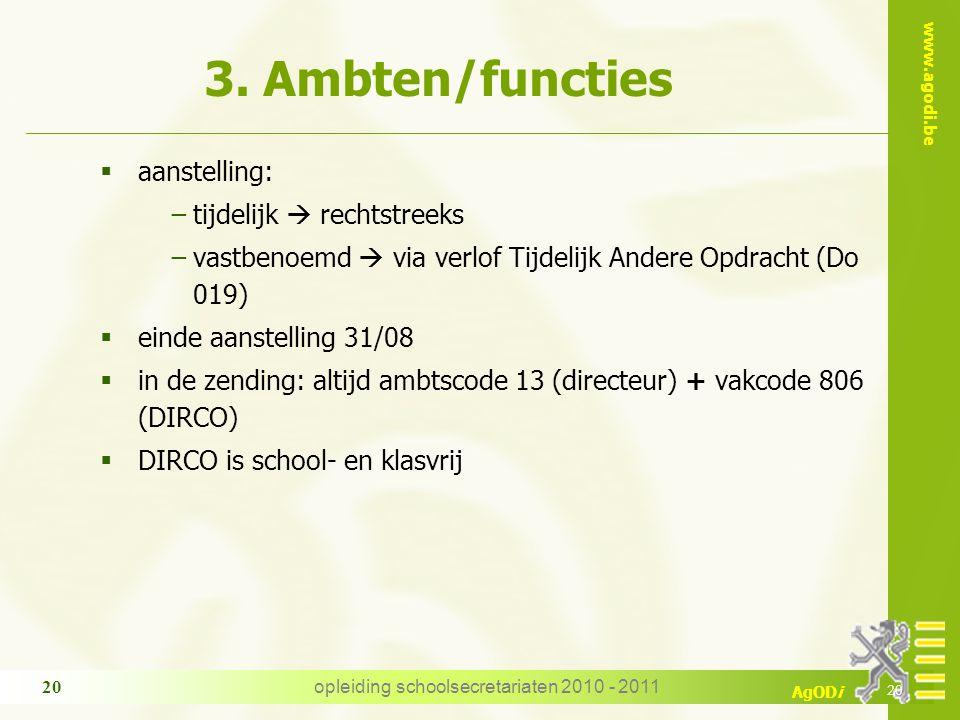 www.agodi.be AgODi opleiding schoolsecretariaten 2010 - 2011 20 3. Ambten/functies  aanstelling: −tijdelijk  rechtstreeks −vastbenoemd  via verlof
