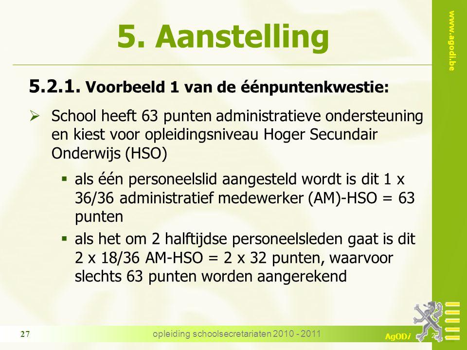 www.agodi.be AgODi opleiding schoolsecretariaten 2010 - 2011 27 5. Aanstelling 5.2.1. Voorbeeld 1 van de éénpuntenkwestie:  School heeft 63 punten ad