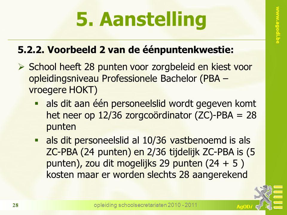 www.agodi.be AgODi opleiding schoolsecretariaten 2010 - 2011 28 5. Aanstelling 5.2.2. Voorbeeld 2 van de éénpuntenkwestie:  School heeft 28 punten vo