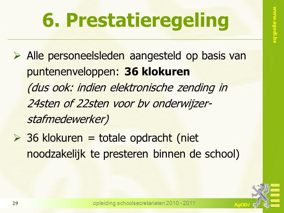 www.agodi.be AgODi opleiding schoolsecretariaten 2010 - 2011 29 6. Prestatieregeling  Alle personeelsleden aangesteld op basis van puntenenveloppen: